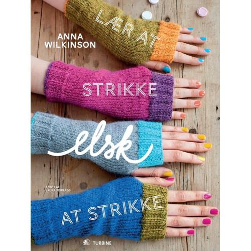 Lær at strikke, elsk at strikke - Anna Wilkinson bog
